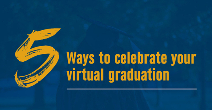 Five Ways to Celebrate Your Virtual Graduation