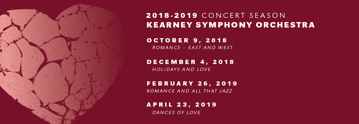 Kearney Symphony Orchestra Schedule. October 9, 2018 Romance - East and West. December 4, 2018 - Holidays and Love. February 26, 2019 - Romance and All that Jazz. April 23, 2019 - Dances of Love