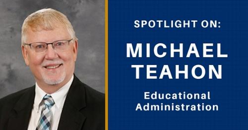 Spotlight on Dr. Michael Teahon, Educational Administration Chair Photo